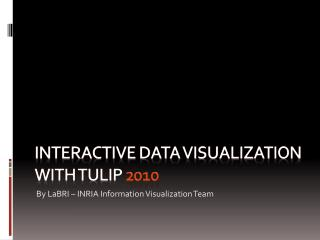 InTERACTIVE DATA VISUALIZATIOn WITH TULiP  2010