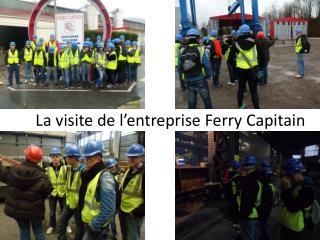 La visite de l'entreprise Ferry  Capitain