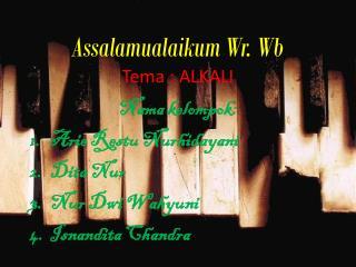 Assalamualaikum Wr. Wb Tema : ALKALI
