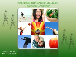 CELEBRATING SPIRITUAL AND PHYSICAL FITNESS