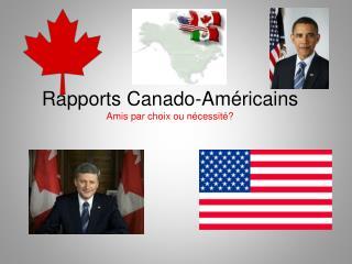 Rapports Canado-Américains Amis par choix ou nécessité?