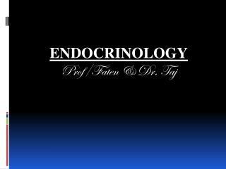 ENDOCRINOLOGY Prof/ Faten  & Dr .  Taj
