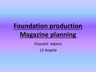 Foundation production  Magazine planning
