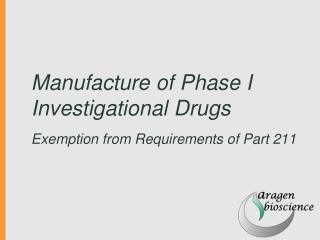 Manufacture of Phase I Investigational Drugs Ex