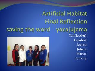Artificial Habitat Final Reflection saving the word     yacajujema