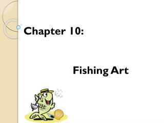 Chapter 10: 		Fishing Art
