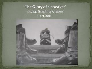 """The Glory of a Sneaker"" 18 x 24,  Graphite Crayon 10/1/2011 2008"