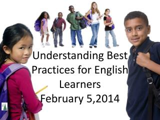 Understanding Best Practices for English Learners February 5,2014