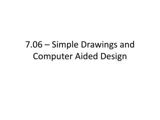 7.06 – Simple Drawings and Computer Aided Design