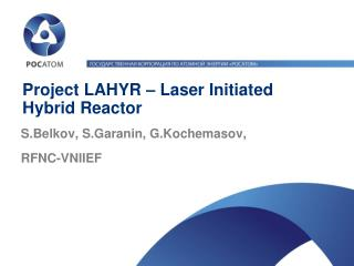 Project LAHYR – Laser Initiated  Hybrid Reactor