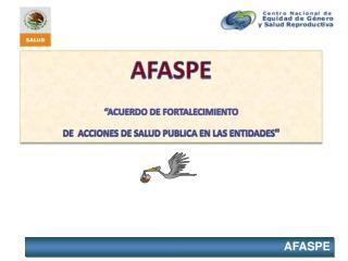 """AFASPE """"ACUERDO DE FORTALECIMIENTO  DE  ACCIONES DE SALUD PUBLICA EN LAS ENTIDADES """""""