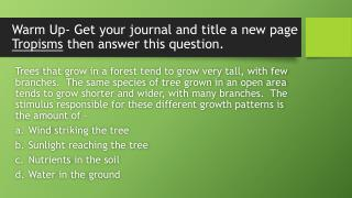 Warm Up- Get your journal and title a new page  Tropisms  then answer this question.