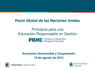 Pacto  Global  de las Naciones Unidas Principios  para una  Educación  Responsable en  Gestión