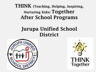 THINK  (Teaching, Helping, Inspiring, Nurturing Kids)  Together  After  School Programs