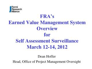 FRA's  Earned Value Management System Overview for  Self Assessment Surveillance March 12-14, 2012