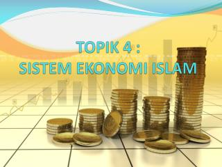 TOPIK 4 :  SISTEM EKONOMI ISLAM