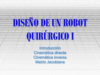 DISE DE UN ROBOT QUIRGICO I