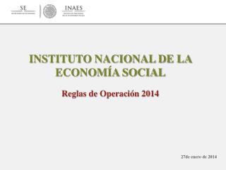 INSTITUTO NACIONAL DE LA  ECONOMÍA SOCIAL Reglas de Operación 2014