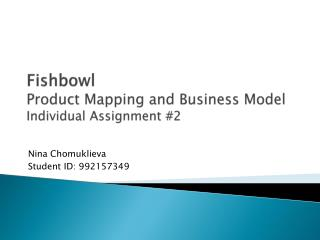 Fishbowl Product  Mapping and Business Model Individual Assignment #2