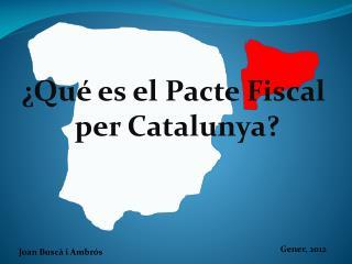 ¿Qué es el Pacte Fiscal  per Catalunya?