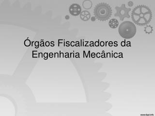 Órgãos Fiscalizadores da Engenharia Mecânica