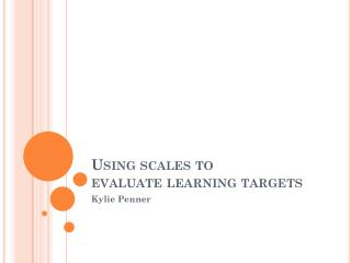 Using scales to  evaluate learning targets