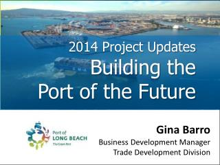 2014 Project Updates Building the  Port of the Future