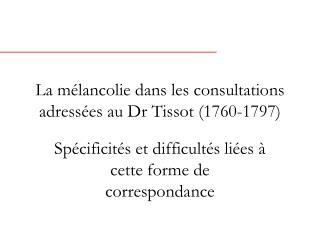 La mélancolie dans les consultations adressées au Dr Tissot (1760-1797)