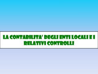 La  contabilita'  degli  ENTI  LOCALI e i relativi controlli