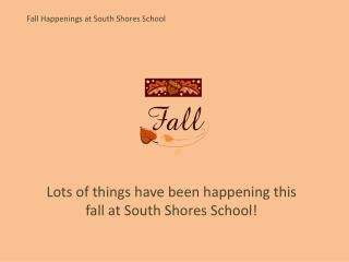 Fall Happenings at South Shores School