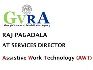 RAJ PAGADALA AT SERVICES DIRECTOR A ssistive  W ork  T echnology  (AWT)
