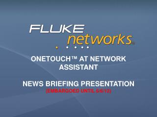 OneTouch ™ AT Network Assistant News Briefing Presentation (EMBARGOED until 6/6/12)
