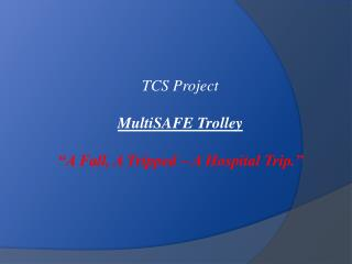 """TCS Project MultiSAFE Trolley """"A Fall, A Tripped – A Hospital Trip."""""""