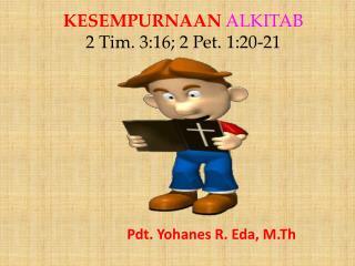 KESEMPURNAAN ALKITAB 2 Tim. 3:16; 2 Pet. 1:20-21