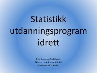 Statistikk  utdanningsprogram  idrett