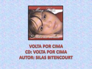 VOLTA POR CIMA CD: VOLTA POR CIMA AUTOR:  SILAS BITENCOURT