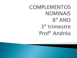 COMPLEMENTOS NOMINAIS 8� ANO  3� trimestre Prof�  Andr�a