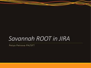 Savannah ROOT in JIRA
