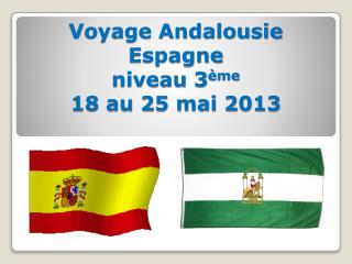 Voyage Andalousie Espagne niveau 3 ème 18 au 25 mai 2013