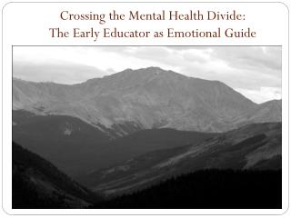 Crossing the Mental Health Divide:                   The Early Educator as Emotional Guide