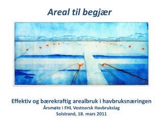 Effektiv og bærekraftig arealbruk i havbruksnæringen Årsmøte i FHL Vestnorsk Havbrukslag