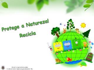 Protege a Natureza! Recicla