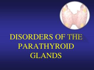 DISORDERS OF THE PARATHYROID GLANDS