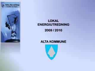 LOKAL ENERGIUTREDNING  2009  /  2010 ALTA KOMMUNE