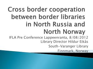 Cross border cooperation between border libraries in North Russia and North Norway