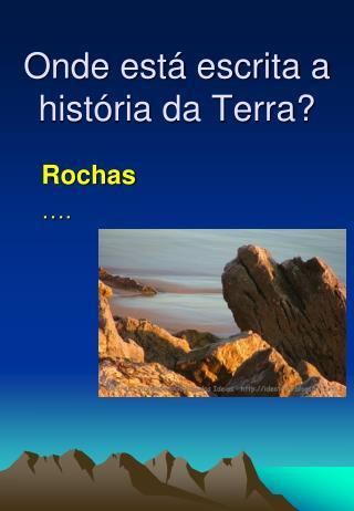 Onde está escrita a história da Terra?