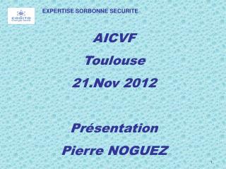AICVF Toulouse  21. Nov 2012 Présentation  Pierre NOGUEZ