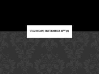Thursday, September 12 th  (6)
