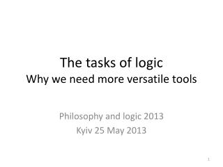 The tasks  of logic Why we need more  versatile  tools