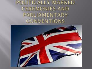 Politically marked ceremonies and  parliamentary  conventions